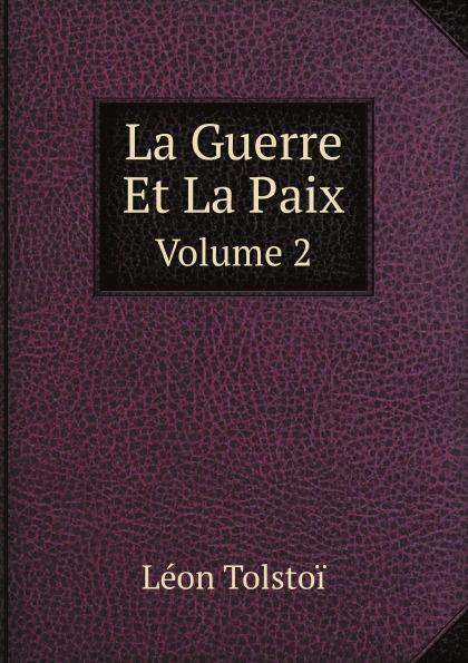 Л. Н. Толстой La Guerre Et La Paix. Volume 2