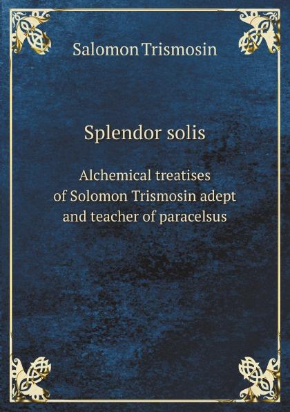 Salomon Trismosin Splendor solis. Alchemical treatises of Solomon Trismosin adept and teacher of paracelsus alchemical psychology