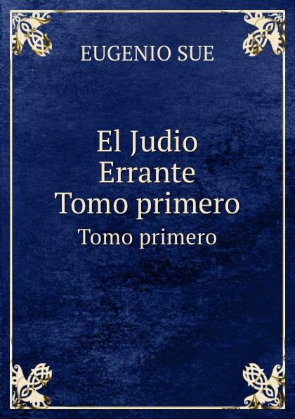 Eugenio Sue El Judio Errante. Tomo primero eugène sue el judio errante vol 2 novela escrita en frances classic reprint