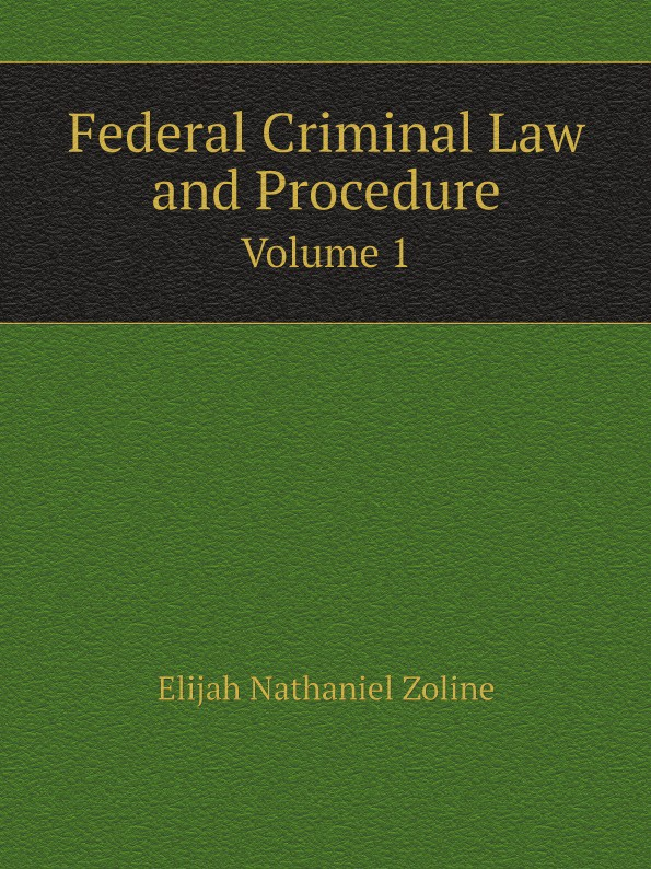 Elijah Nathaniel Zoline Federal Criminal Law and Procedure. Volume 1 russian criminal tattoo encyclopaedia volume ii