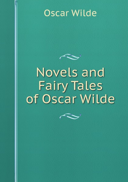 Оскар Уайльд Novels and Fairy Tales of Oscar Wilde