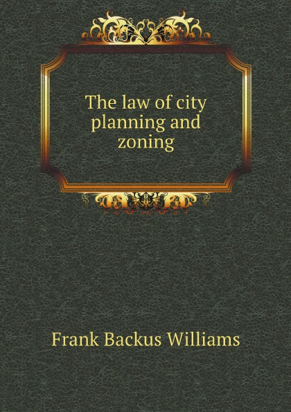 F.B. Williams The law of city planning and zoning