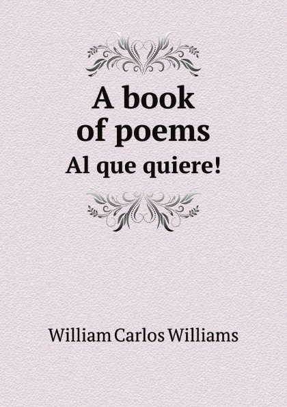 W.C. Williams A book of poems. Al que quiere! van canto van canto voices of fire