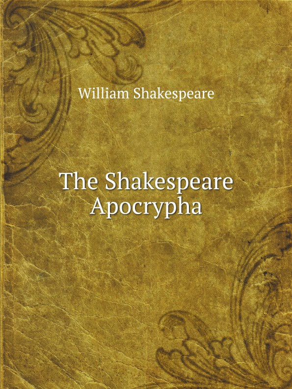 Уильям Шекспир The Shakespeare Apocrypha уильям шекспир the shakespeare story book