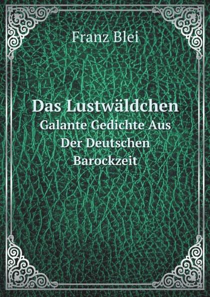 Franz Blei Das Lustwaldchen. Galante Gedichte Aus Der Deutschen Barockzeit