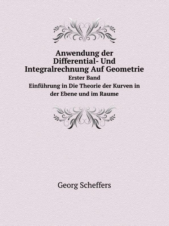 Georg Scheffers Anwendung der Differential- Und Integralrechnung Auf Geometrie. Erster Band. Einfuhrung in Die Theorie der Kurven in der Ebene und im Raume fabian seyffarth situation und losungsansatze zur einzelhandelsversorgung peripher landlicher raume