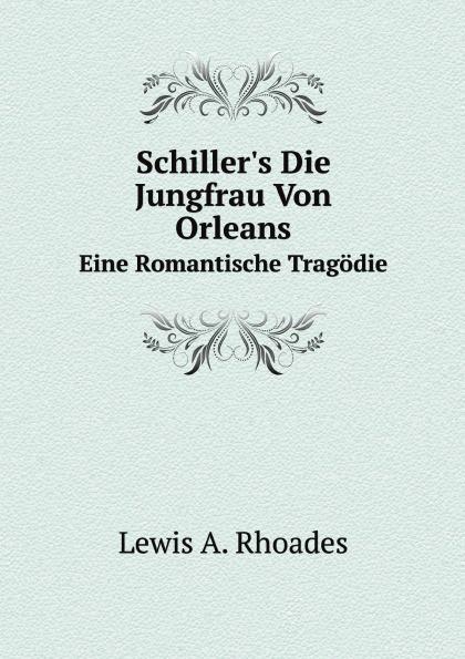 M. l'abbé Trochon Schiller's Die Jungfrau Von Orleans. Eine Romantische Tragodie schiller friedrich schiller s jungfrau von orleans german edition