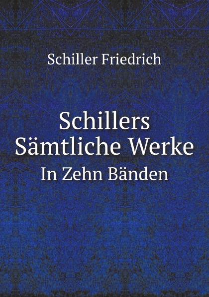 лучшая цена Schiller Friedrich Schillers Samtliche Werke. In Zehn Banden