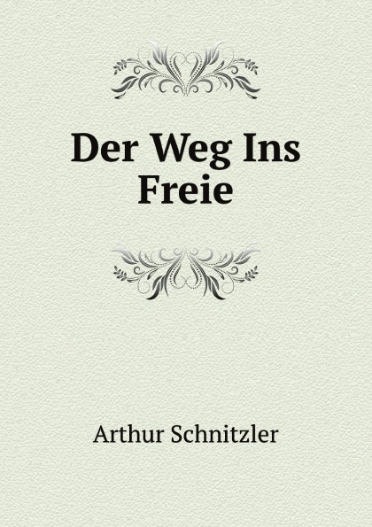 Arthur Schnitzler Der Weg Ins Freie arthur schnitzler armastus ja surm viinis