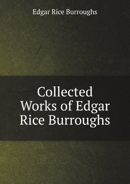 E.R. Burroughs Collected Works of Edgar Rice Burroughs edgar rice burroughs the war chief