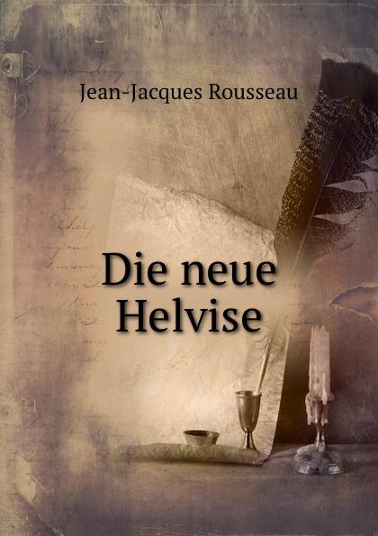 Жан-Жак Руссо Die neue Helvise