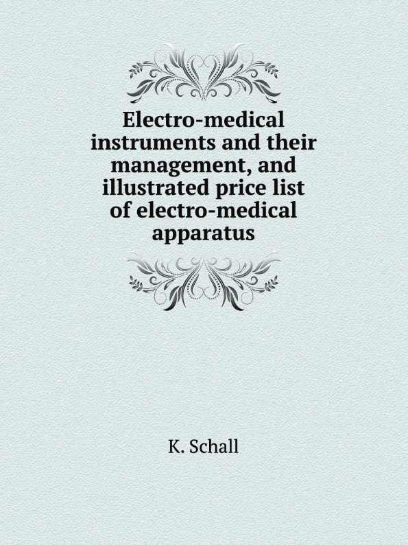 K. Schall Electro-medical instruments and their management, and illustrated price list of electro-medical apparatus thomas hall illustrated catalogue of electro medical instruments
