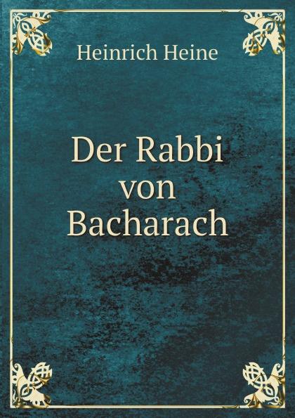 Heinrich Heine Der Rabbi von Bacharach heinrich heine der rabbi von bacherach the rabbi of bacharach