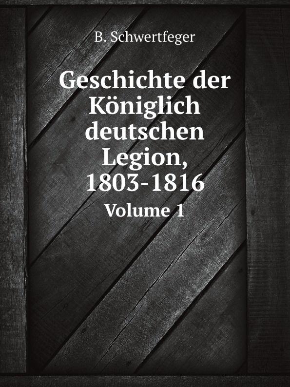B. Schwertfeger Geschichte der Koniglich deutschen Legion, 1803-1816. Volume 1 alien legion omnibus volume 1