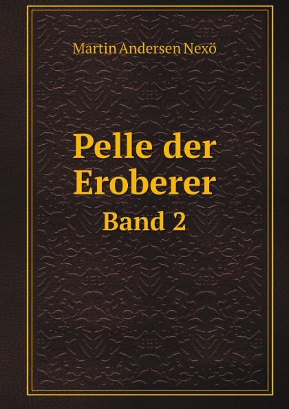 M.A. Nexö Pelle der Eroberer. Band 2 цена и фото