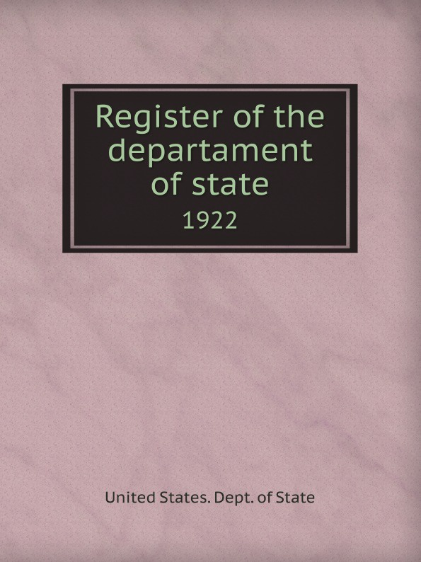 лучшая цена The Department Of State Register of the departament of state. 1922