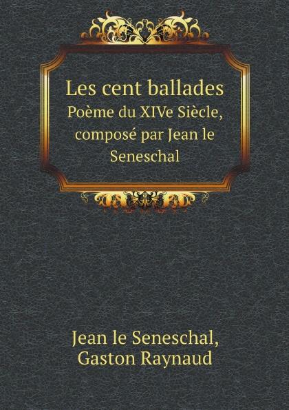 Jean le Seneschal, Gaston Raynaud Les cent ballades. Poeme du XIVe Siecle, compose par Jean le Seneschal jean carbonelli atlas d anatomie obstetricale avec preface par paul bar classic reprint