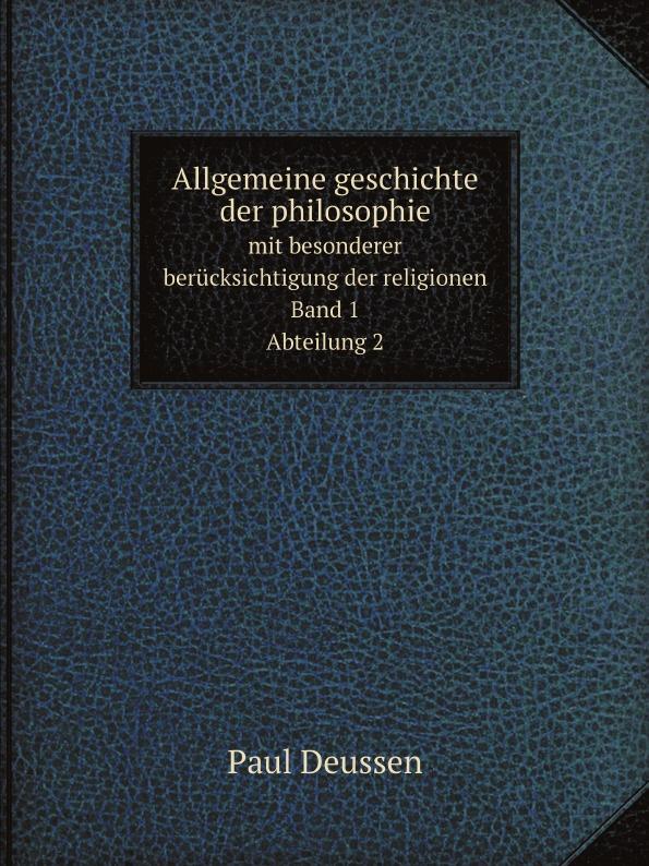 Paul Deussen Allgemeine geschichte der philosophie. mit besonderer berucksichtigung der religionen. Band 1. Abteilung 2
