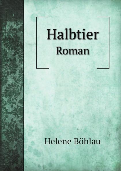 Helene Böhlau Halbtier. Roman helene böhlau halbtier roman