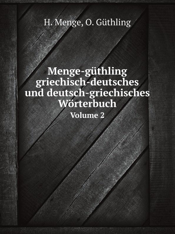 H. Menge, O. Güthling Menge-guthling griechisch-deutsches und deutsch-griechisches Worterbuch. Volume 2 georg rettig gastmahl griechisch und deutsch