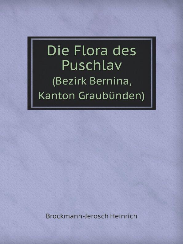 все цены на Brockmann-Jerosch Heinrich Die Flora des Puschlav. (Bezirk Bernina, Kanton Graubunden) онлайн