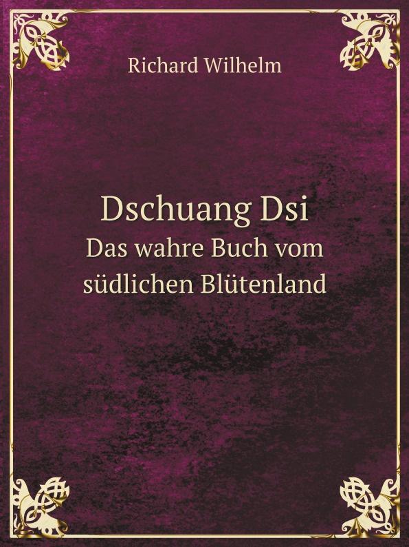 Richard Wilhelm Dschuang Dsi. Das wahre Buch vom sudlichen Blutenland das grosse buch vom wiener heurigen