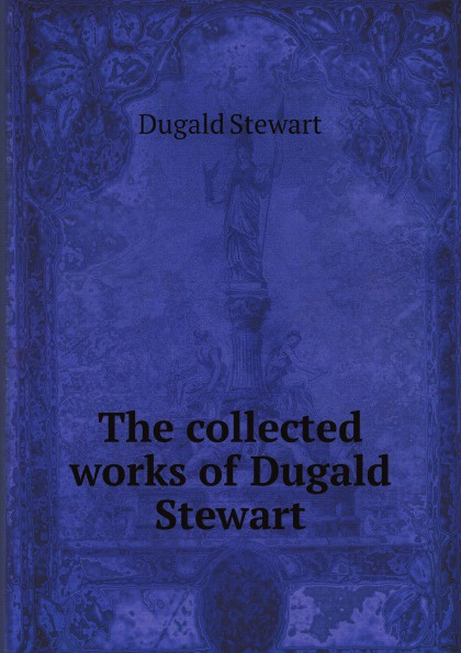 The collected works of Dugald Stewart electronic resource