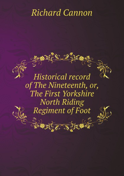 Cannon Richard Historical record of The Nineteenth, or, The First Yorkshire North Riding Regiment of Foot cannon richard historical record of the ninth or the east norfolk regiment of foot microform