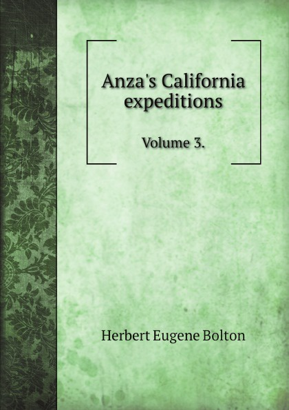 H.E. Bolton Anza's California expeditions. Volume 3. bolton s norms for hyderabad population