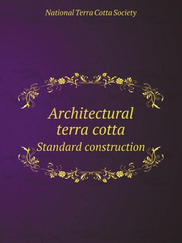 N.T. Society Architectural terra cotta. Standard construction цена 2017