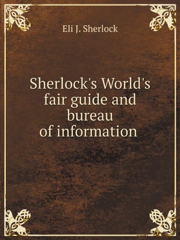 E.J. Sherlock Sherlock's World's fair guide and bureau of information