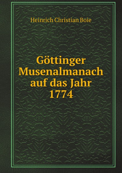 H.C. Boie Gottinger Musenalmanach auf das Jahr 1774 carl christian redlich gottinger musenalmanach auf 1771
