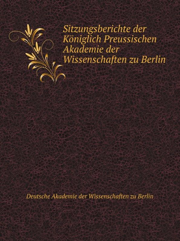 Коллектив авторов Sitzungsberichte der Koniglich Preussischen Akademie der Wissenschaften zu Berlin недорого