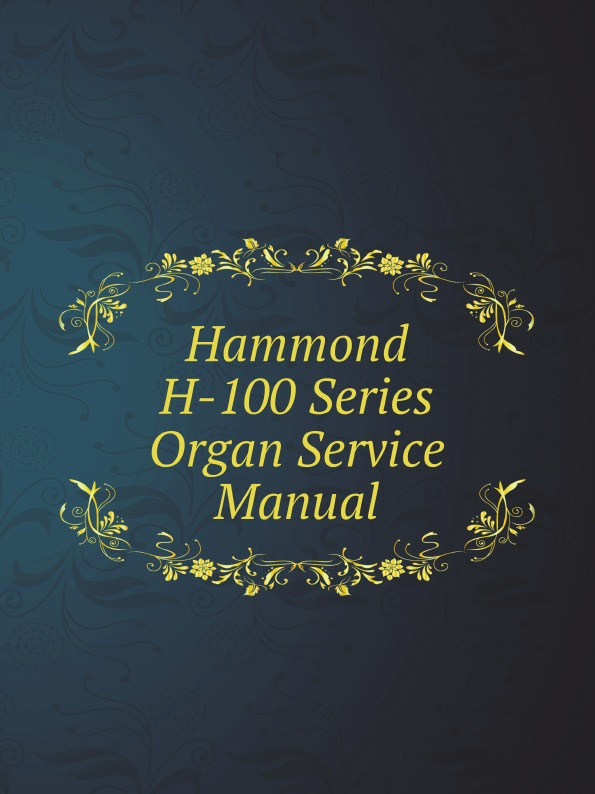 Hammond H-100 Series Organ Service Manual the hammond organ