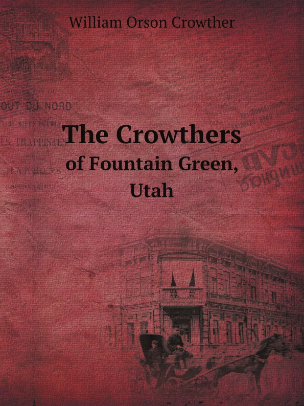 W.O. Crowther The Crowthers. Of Fountain Green, Utah