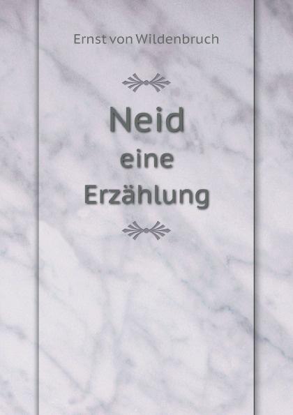 Ernst von Wildenbruch Neid. eine Erzahlung