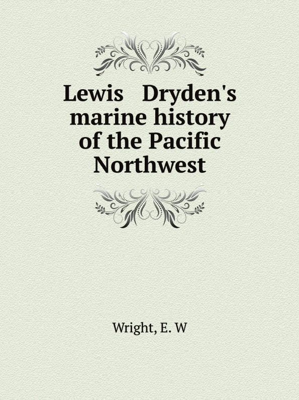 E.W. Wright Lewis Dryden's marine history of the Pacific Northwest the maritime shipment of lng to northwest europe