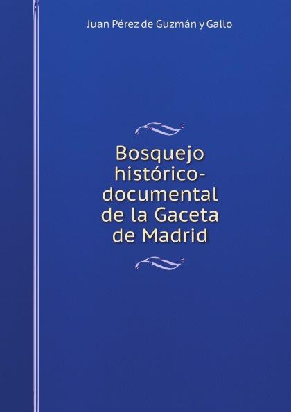 Фото - J. Pérez de Guzmán y Gallo Bosquejo historico-documental de la Gaceta de Madrid real madrid zalgiris kaunas