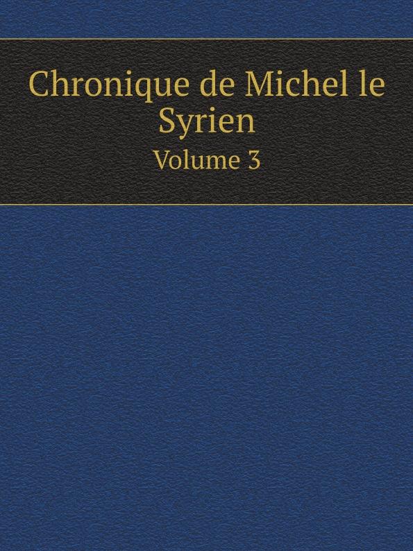 Michel le Syrien, J.-B. Chabot Chronique de Michel le Syrien. Volume 3 душевой уголок vegas zs f zs f 80 90 01 02