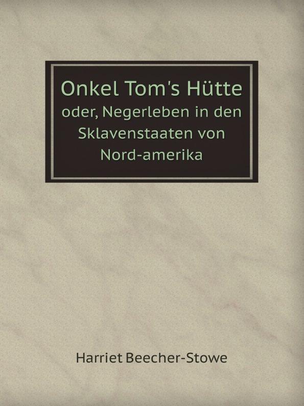 лучшая цена H. Beecher-Stowe Onkel Tom's Hutte. Oder, Negerleben in den Sklavenstaaten von Nord-amerika