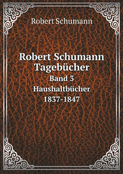Robert Schumann Robert Schumann Tagebucher. Band 3 Haushaltbucher 1837-1847 the robert cray band robert cray band nothin but love lp