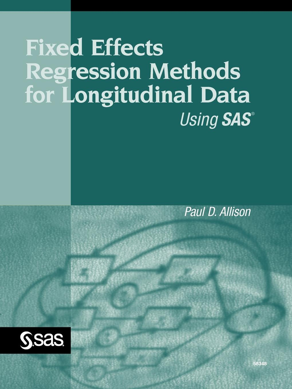Paul D. Allison Fixed Effects Regression Methods for Longitudinal Data Using SAS