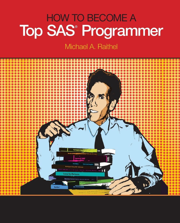 Michael A. Raithel How to Become a Top SAS Programmer