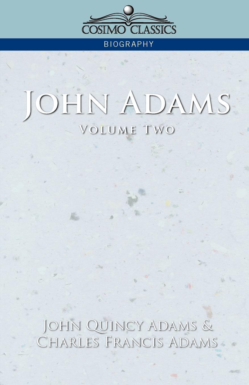John Quincy Adams, Charles Francis Adams John Adams Vol. 2 adams john quincy ex president john quincy adams in pittsburgh in 1843