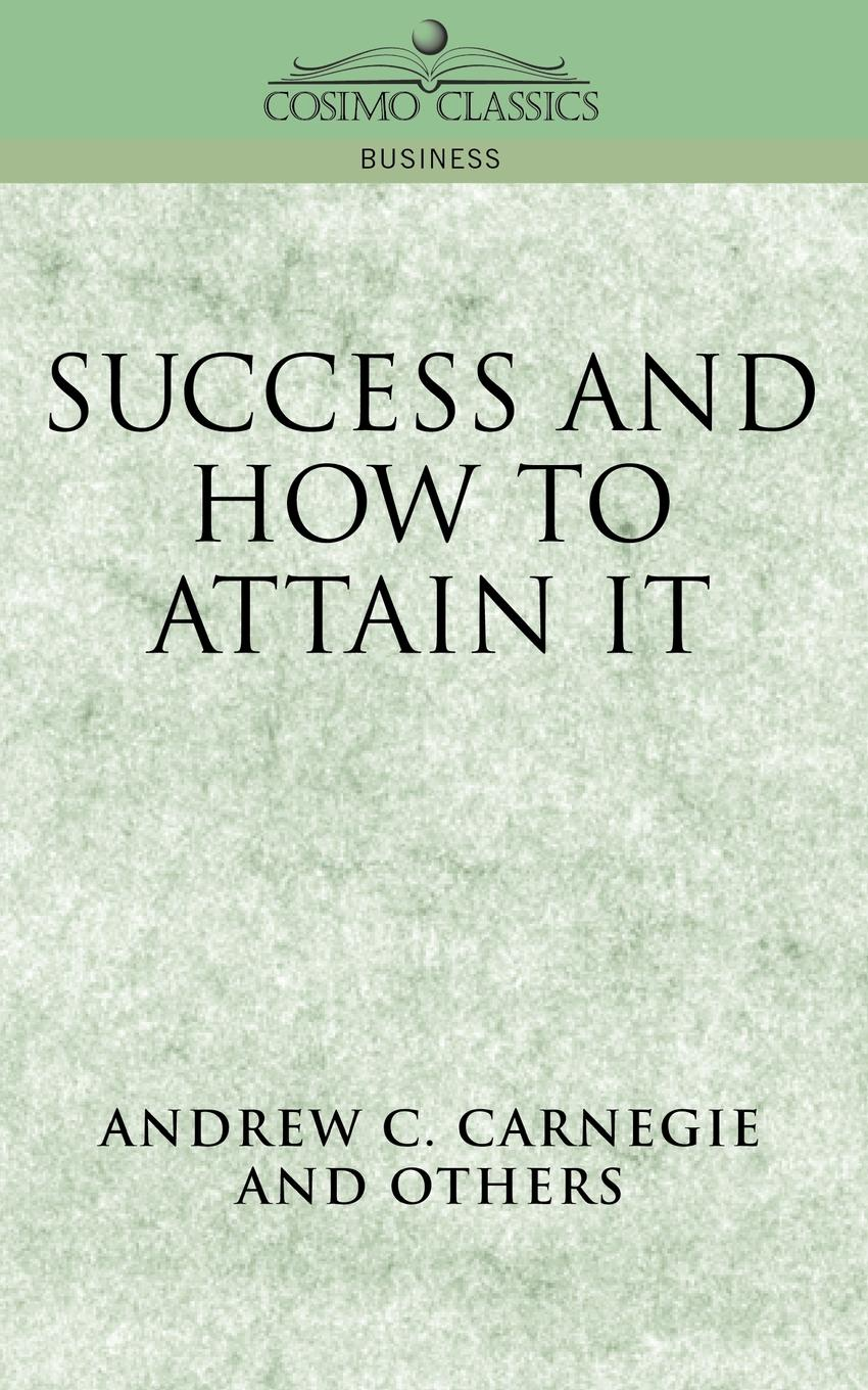 Andrew C. Carnegie Success and How to Attain It patrick e jeter the s factor how to be a successful person