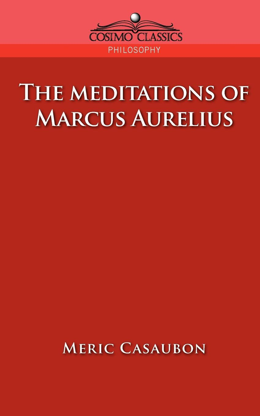 Florence Etienne Meric Casaubon, Marcus The Meditations of Marcus Aurelius marcus blake ring of warriors making a fighter