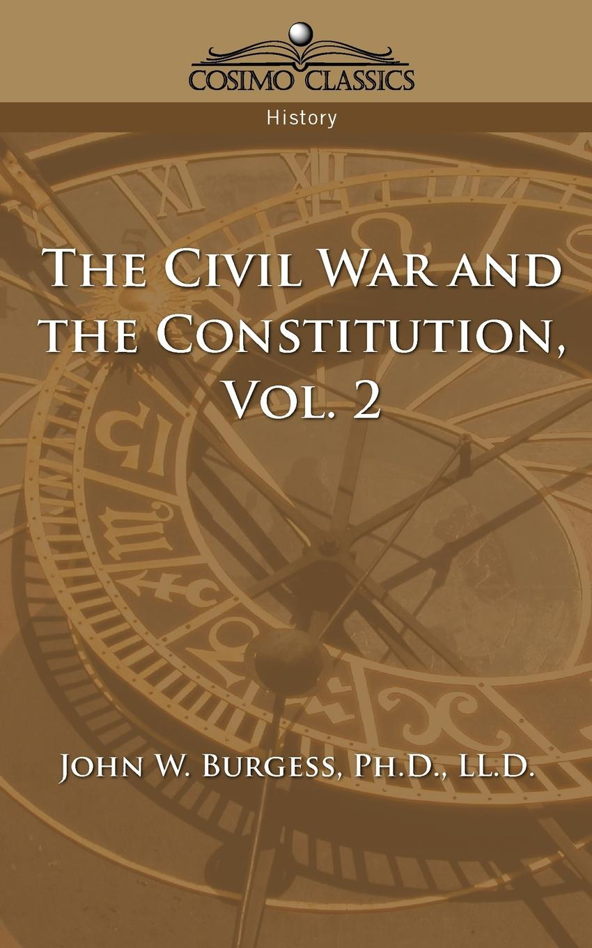 John W. Burgess The Civil War and the Constitution 1859-1865, Vol. 2 charles richard tuttle the centennial northwest an illustrated history of the northwest being a full and complete civil political and military history of this great section of the united states from its earliest settlement to the present time