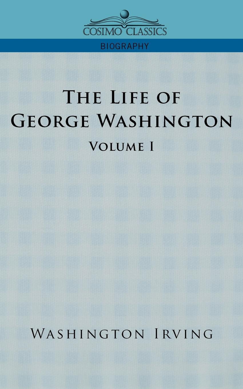 лучшая цена Washington Irving The Life of George Washington - Volume I