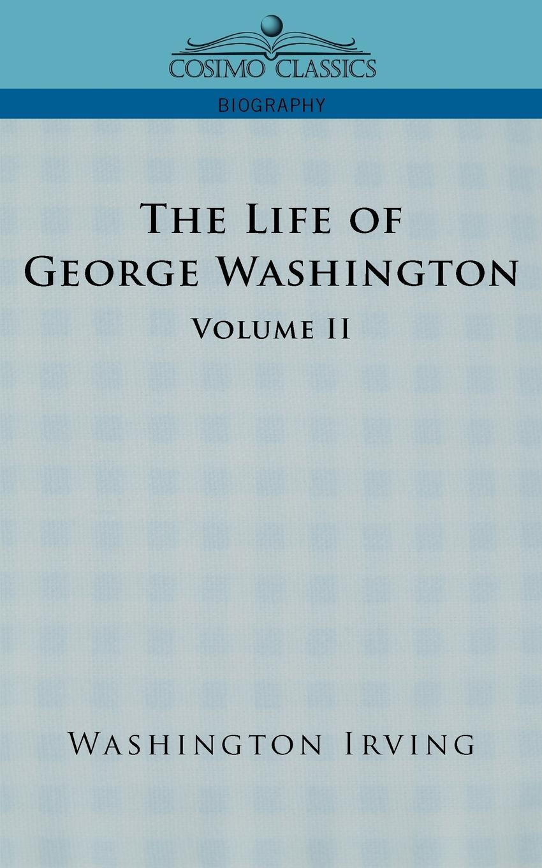 лучшая цена Washington Irving The Life of George Washington - Volume II