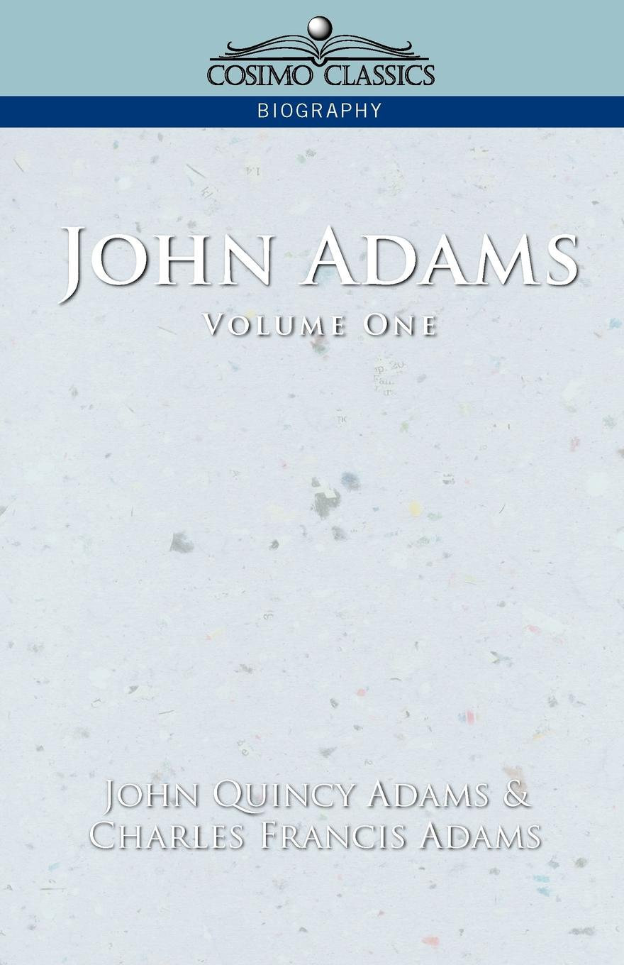 John Quincy Adams, Charles Francis Adams John Adams Vol. 1 adams brooks the law of civilization and decay